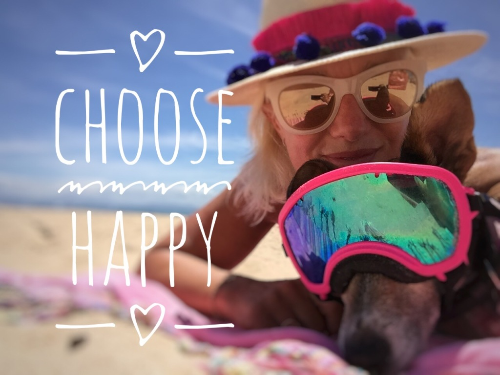 Choose happy. Live the life you love